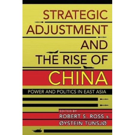 Strategic Adjustment And The Rise Of China  Power And Politics In East Asia