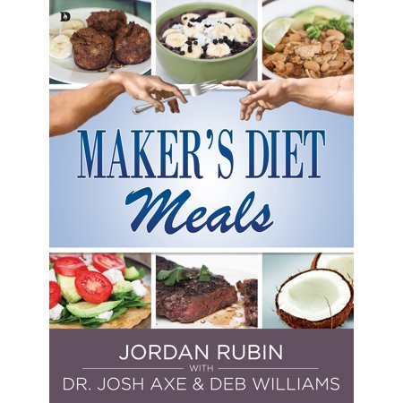 Maker's Diet Meals : Biblically-Inspired Delicious and Nutritious Recipes for the Entire Family ()