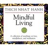 Mindful Living: A Collection of Teachings on Love, Mindfulness, and Meditation