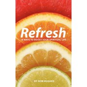 Refresh : 19 Ways to Boost Your Spiritual Life