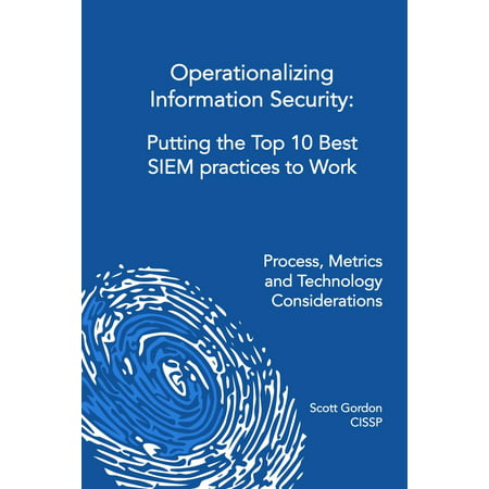 Operationalizing Information Security: Putting the Top 10 SIEM Best Practices to Work - (Nfs Security Best Practices)
