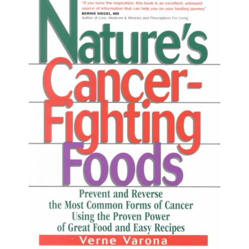 Natures Cancer Fighting Foods: Prevent and Reverse the Most Common Forms of Cancer Using the Proven Power of Great Food and Easy Recipes
