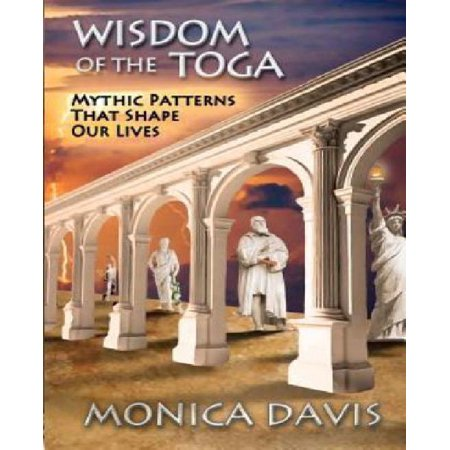 Wisdom of the Toga : Mythic Patterns That Shape Our Lives