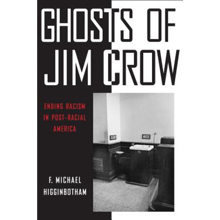 Ghosts of Jim Crow : Ending Racism in Post-Racial