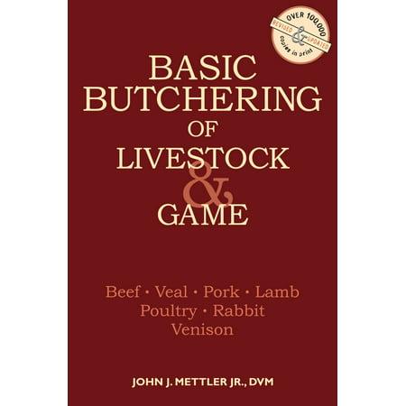 Basic Butchering Of Livestock   Game   Beef  Veal  Pork  Lamb  Poultry  Rabbit  Venison