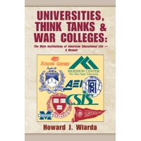 Universities, Think Tanks and War Colleges : The Main Institutions of American Educational Life - A Memoir