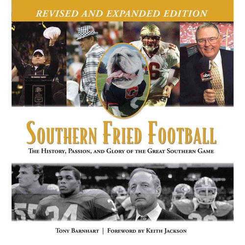 Southern Fried Football: The History, Passion, and Glory of the Great Southern Game