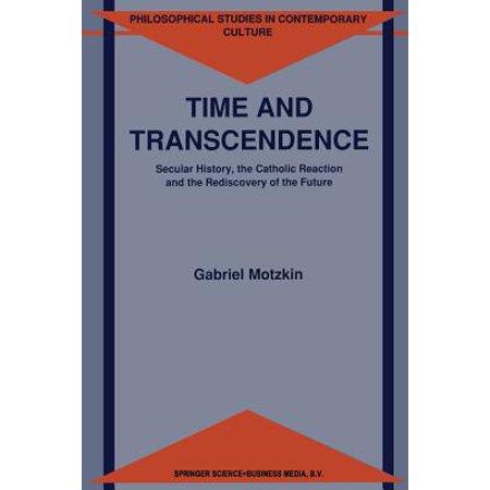 - Time and Transcendence : Secular History, the Catholic Reaction and the Rediscovery of the Future