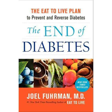 The End Of Diabetes  The Eat To Live Plan To Prevent And Reverse Diabetes