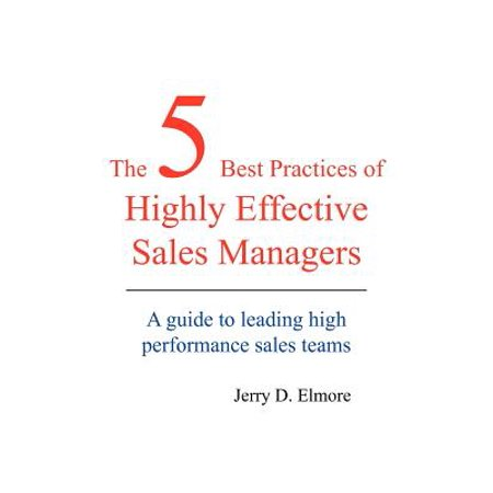 The 5 Best Practices of Highly Effective Sales Managers : A Guide to Leading High Performance Sales (Inside Sales Management Best Practices)