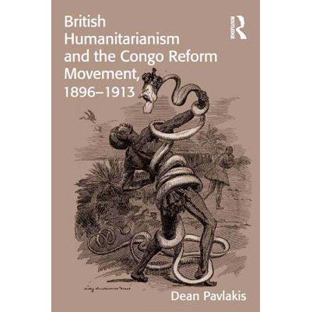 Reform Movement - British Humanitarianism and the Congo Reform Movement, 1896-1913 - eBook