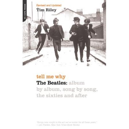 Tell Me Why : The Beatles: Album By Album, Song By Song, The Sixties And
