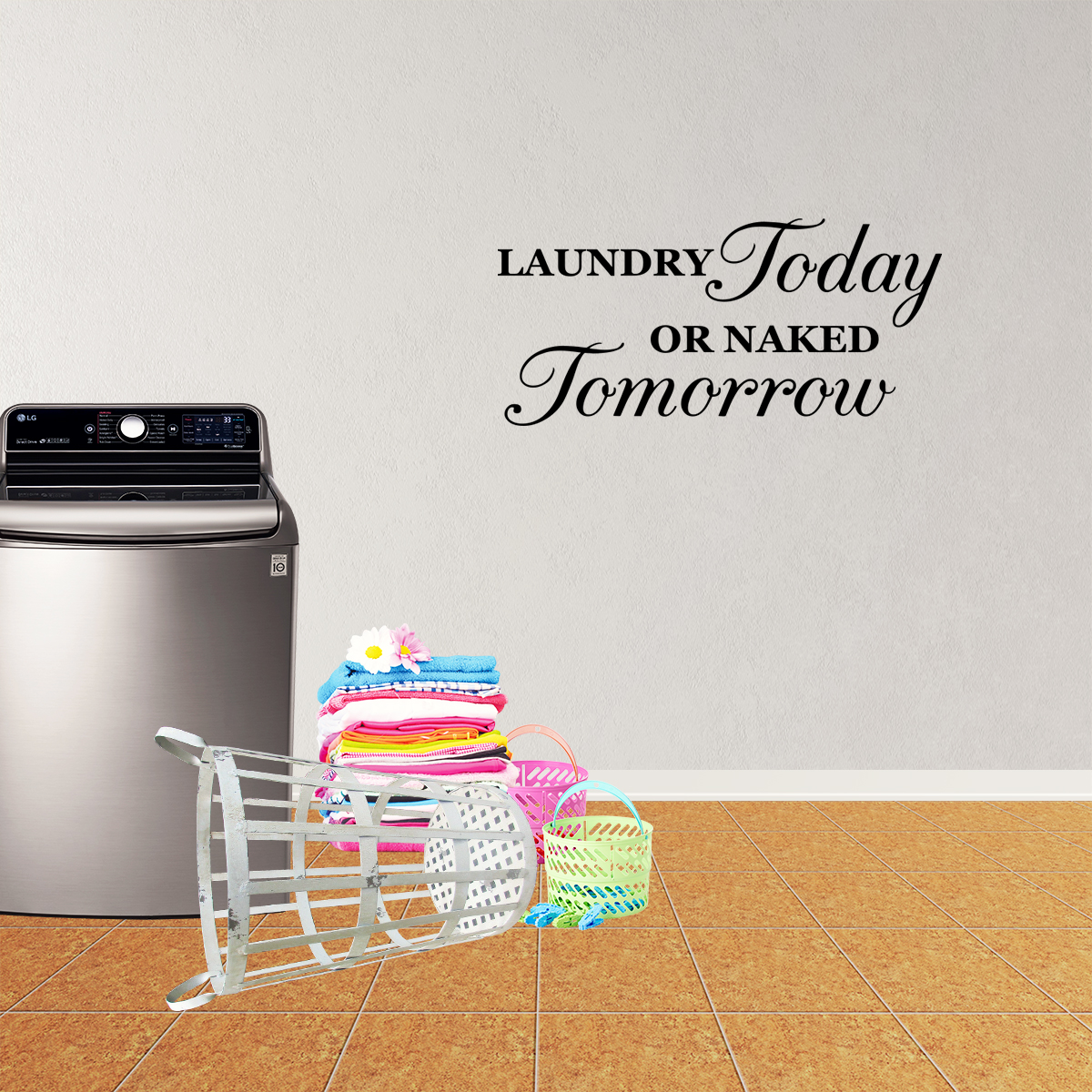 Laundry Today Or Naked Tomorrow vinyl WALL DECAL WORDS