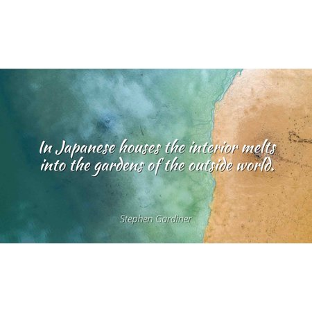 Stephen Gardiner - In Japanese houses the interior melts into the gardens of the outside world - Famous Quotes Laminated POSTER PRINT -
