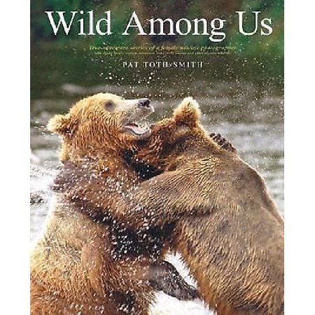 Stalking Horse - Wild Among Us : True Adventures of a Female Wildlife Photographer Who Stalks Bears, Wolves, Mountain Lions, Wild Horses and Other Ellu