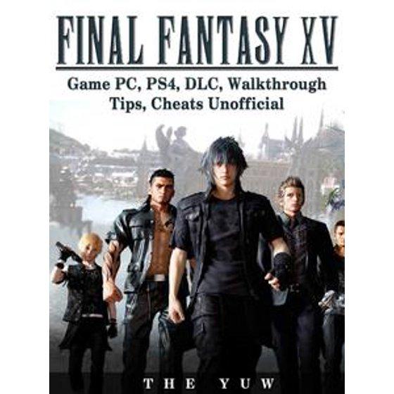 Final Fantasy XV Game PC, PS4, DLC, Walkthrough Tips, Cheats Unofficial -  eBook