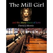 The Mill Girl and the Many Faces of Love - eBook