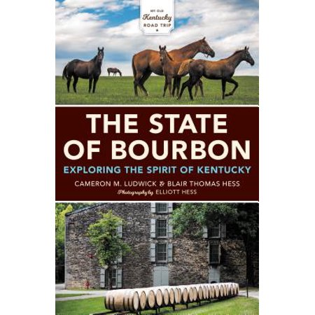 The State of Bourbon : Exploring the Spirit of Kentucky