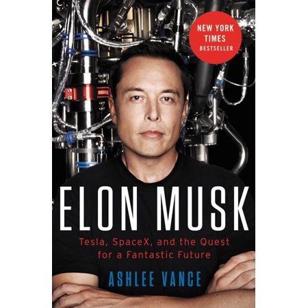 Elon Musk : Tesla, SpaceX, and the Quest for a Fantastic Future (Hardcover)