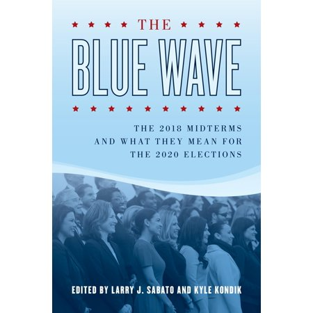 The Blue Wave : The 2018 Midterms and What They Mean for the 2020 Elections