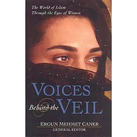Voices Behind the Veil : The World of Islam Through the Eyes of