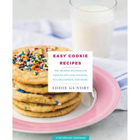 Easy Cookie Recipes : 103 Best Recipes for Chocolate Chip Cookies, Cake Mix Creations, Bars, and Holiday Treats Everyone Will (Best Icebox Cookies Recipe)