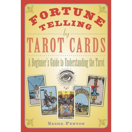 Fortune Telling by Tarot Cards : A Beginner's Guide to Understanding the Tarot - Mysterious Fortune Cards