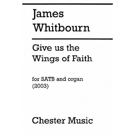 Chester Music Give Us the Wings of Faith SATB, Organ Composed by James Whitbourn