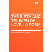 The Birth and Triumph of Love. : A Poem