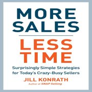 More Sales, Less Time: Surprisingly Simple Strategies for Today's Crazy-Busy Sellers (Audiobook)