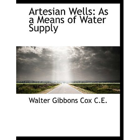 Artesian Wells : As a Means of Water Supply