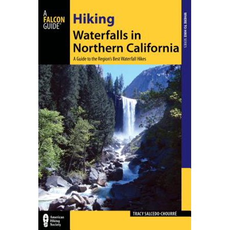 Hiking waterfalls in northern california : a guide to the region's best waterfall hikes: