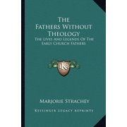 The Fathers Without Theology : The Lives and Legends of the Early Church Fathers