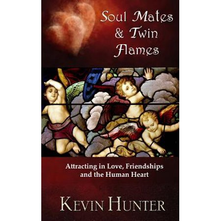 Soul Mates and Twin Flames : Attracting in Love, Friendships and the Human (Flaming Heart)