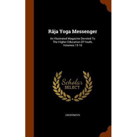 Raja Yoga Messenger  An Illustrated Magazine Devoted To The Higher Education Of Youth  Volumes 15 16
