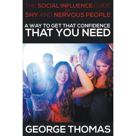 The Social Influence Guide for Shy and Nervous People : A Way to Get That Confidence That You