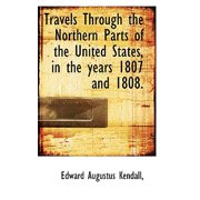 Travels Through the Northern Parts of the United States, in the Years 1807 and 1808.