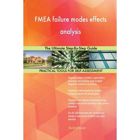 Fmea Failure Modes Effects Analysis : The Ultimate Step-By-Step (Potential Failure Mode And Effects Analysis Reference Manual)