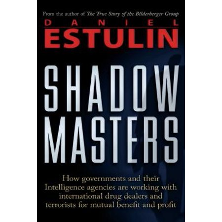 Shadow Masters: An International Network of Governments and Secret-Service Agencies Working Together with Drugs Dealers and Terrorists for Mutual Benefit and Profit - (Julies Been Working For The Drug Squad)