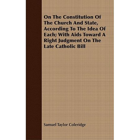 On The Constitution Of The Church And State, According To The Idea Of Each; With Aids Toward A Right Judgment On The Late Catholic Bill - eBook