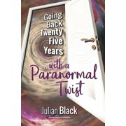 Going Back Twenty-Five Years: with a Paranormal Twist (Paperback)