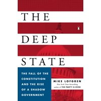 The Deep State : The Fall of the Constitution and the Rise of a Shadow Government
