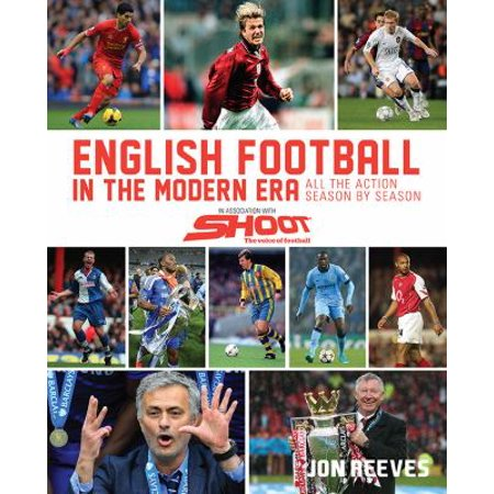 English Football in the Modern Era: All the Action Season by Season