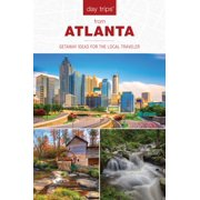 Day Trips(r) from Atlanta : Getaway Ideas for the Local Traveler
