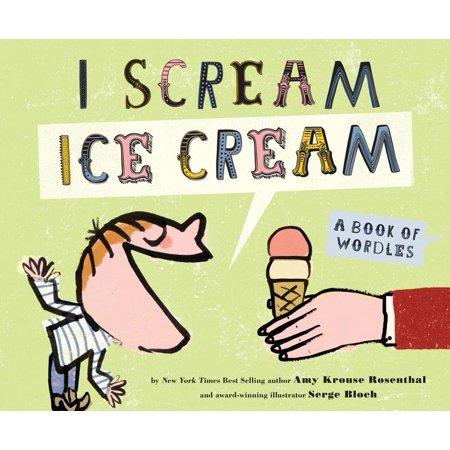 I Scream! Ice Cream! : A Book of Wordles - X Scream Cream