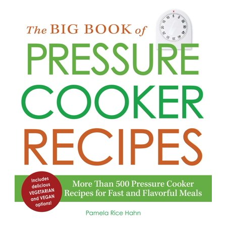 The Big Book of Pressure Cooker Recipes : More Than 500 Pressure Cooker Recipes for Fast and Flavorful