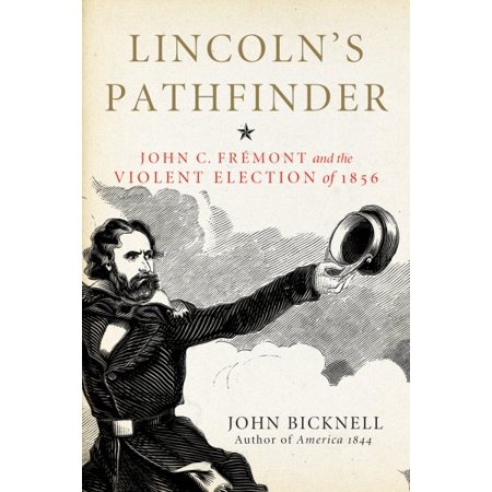 Fremont Series - Lincoln's Pathfinder : John C. Fremont and the Violent Election of 1856