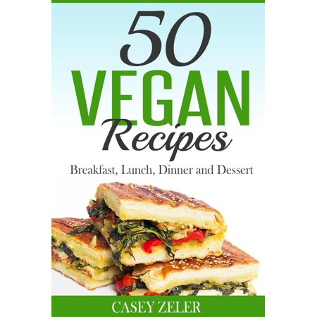 50 Vegan Recipes: Breakfast, Lunch, Dinner and Dessert - eBook