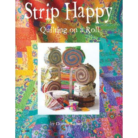 Strip Happy Quilting (Design Originals-Strip Happy Quilting On A Roll )