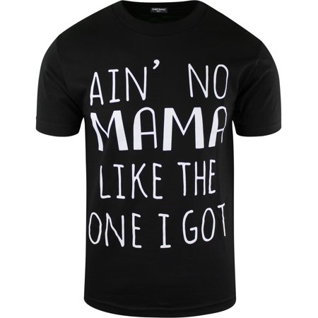 - Ain't No Mama Like The One I Got Mens Shirt Love My Momma Tee